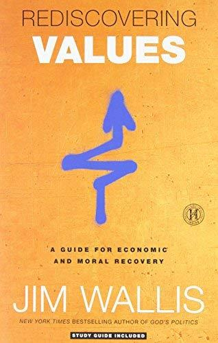 Rediscovering Values: A Guide for Economic and Moral Recovery Jim Wallis