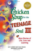 Chicken Soup for the Teenage Soul III: More Stories of Life, Love and Learning Jack Canfield, Mark Victor Hansen, Kimberly Kirberger
