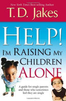 Help I'm Raising My Children Alone: A Guide for Single Parents and Those Who Sometimes Feel They Are Single Jakes, T.D.