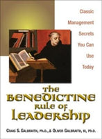 Benedictine Rule of Leadership : Classic Management Secrets You Can Use Today Oliver Galbraith; Craig Galbraith