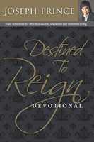 Destined to Reign Devotional: Daily Reflections for Effortless Success, Wholeness and Victorious Living Prince, Joseph