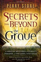 Secrets from Beyond The Grave: The Amazing Mysteries of Eternity, Paradise, and the Land of Lost Souls Stone, Perry
