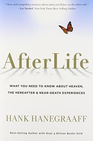 AfterLife: What You Really Want to Know About Heaven and the Hereafter Hanegraaff, Hank