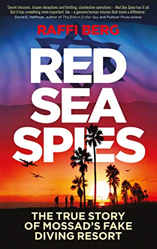 Red Sea Spies: The True Story of Mossad's Fake Diving Resort Raffi Berg