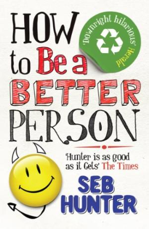 How to be a Better Person Seb Hunter
