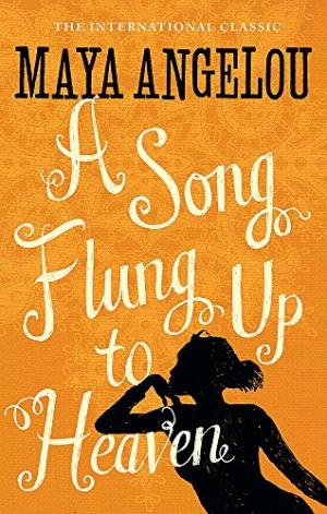 A Song Flung Up to Heaven Maya Angelou