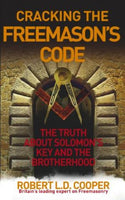 Cracking the Freemason's Code: The Truth About Solomon's Key and the Brotherhood Cooper, Robert