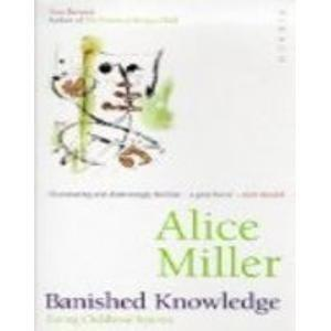 Banished Knowledge: Facing Childhood Injuries Alice Miller