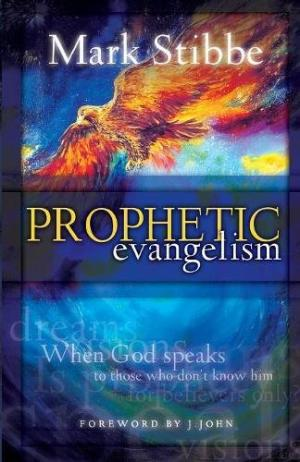Prophetic Evangelism: When God Speaks to Those Who Don't Know Him Stibbe, Mark