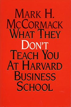 What They Don't Teach You At Harvard Business School McCormack, Mark H.