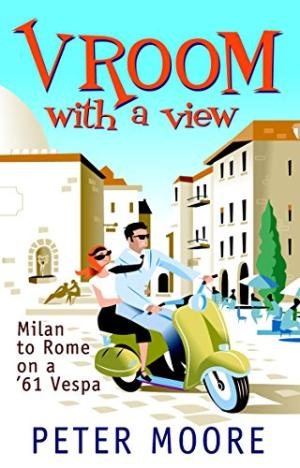 Vroom with a View : Milan to Rome on a '61 Vespa Peter Moore