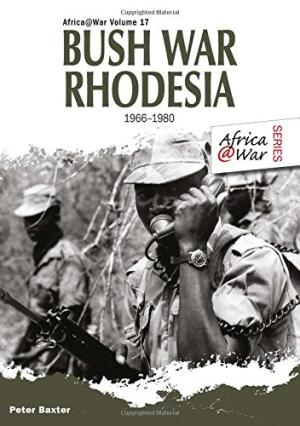 Bush War Rhodesia 1966-1980 (Africa @ War Series) Baxter, Peter