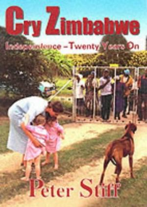 Cry Zimbabwe: Independence - Twenty Years on Stiff, Peter (hardcover)