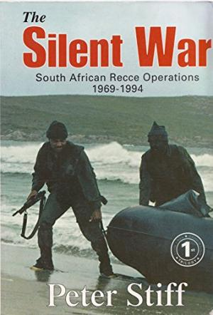 The Silent War: South African Recce Operations 1969-1994 Stiff, Peter (hardcover)