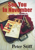 See You in November: The Story of an SAS Assassin Stiff, Peter