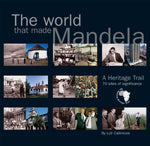 The World that Made Mandela: A Heritage Trail: 70 Sites of Significance Callinicos, Luli