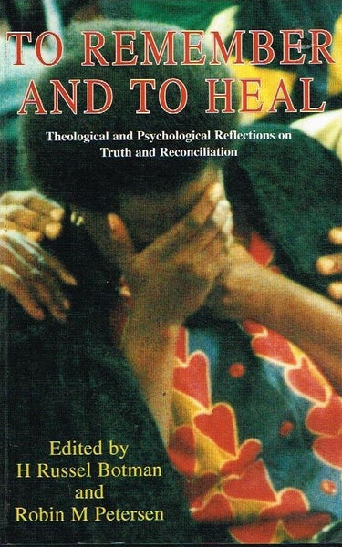 To remember and to heal theological and psychological reflections on truth and reconciliation ed. H Russel Botman and Robin M Petersen