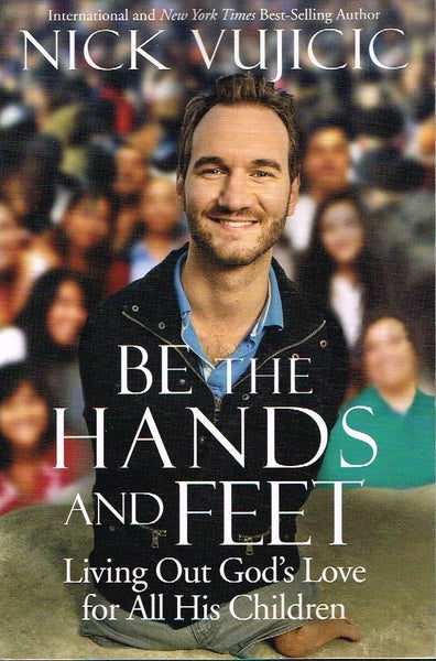 Be the hands and the feet Nick Vujicic