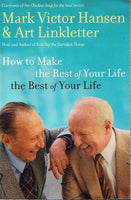 How to make the rest of your life the best of your life Mark Victor Hansen & Art Linkletter