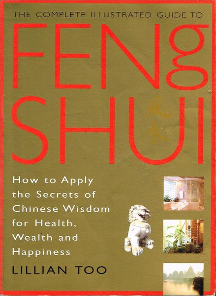 The complete illustrated guide to Feng Shui Lillian Too