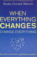 When everything changes change everything Neale Donald Walsch