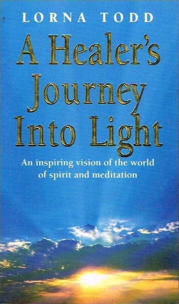 A healers journey into light Lorna Todd