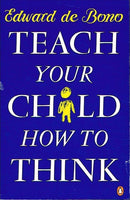 Teach your child how to think Edward de Bono
