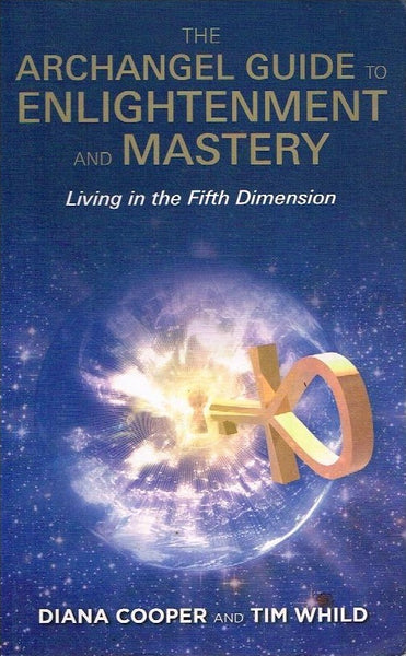 The Archangel guide to enlightenment and mastery Diana Cooper and Tim Whild