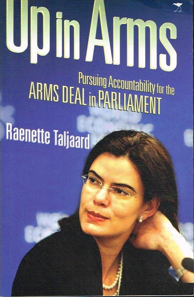 Up in arms pursuing accountability for the arms deal in parliament Reanette Taljaard