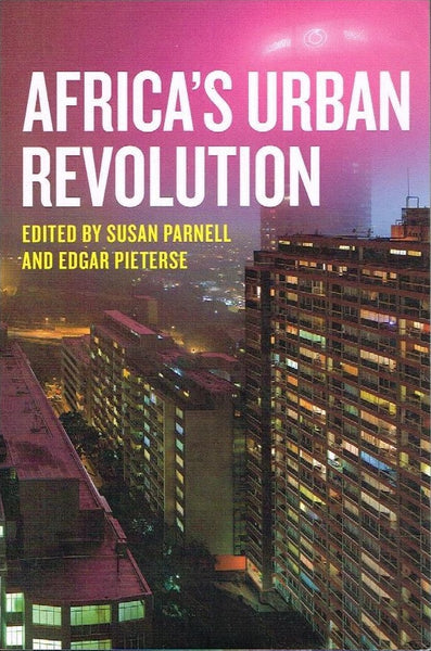 Africa's urban revolution edited by Susan Parnell and Edgar Pieterse