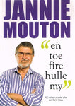 """en toe fire hulle my"" Jannie Mouton"