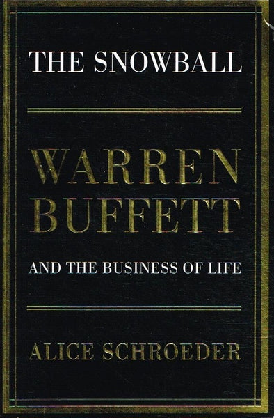 The snowball Warren Buffett and the business of life Alice Schroeder