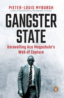 Gangster State - Unravelling Ace Magashule's Web of Capture Pieter-Louis Myburgh