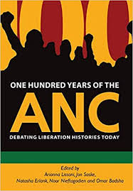 One Hundred Years of the ANC: Debating Liberation Histories Today by Arianna Lissoni, Jon Soske