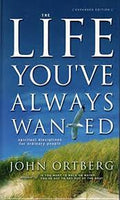 The Life You've Always Wanted: Spiritual Disciplines for Ordinary People John Ortberg