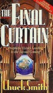 The Final Curtain: Prophetical Events Leading to the Second Coming Chuck Smith