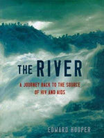 The River : A Journey to the Source of HIV and AIDS by Edward Hooper