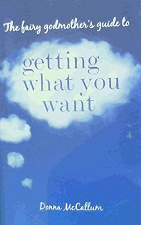 The fairy godmother's guide to Getting What You Want McCallum, Donna