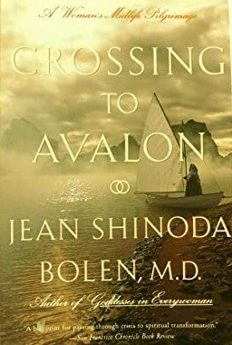 Crossing to Avalon: A Woman's Midlife Quest for the Sacred Feminine Bolen M.D., Jean Shinoda