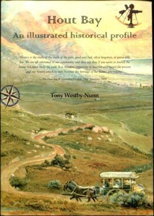 Hout Bay: An Illustrated Historical Profile Westby-Nunn, Tony