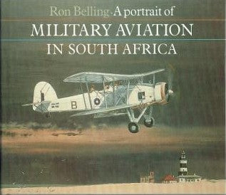 A portrait of military aviation in South Africa Belling, Ron