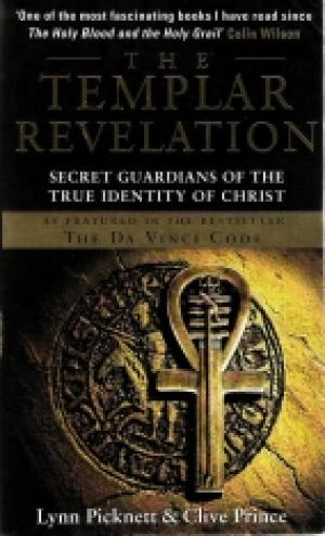 The Templar Revelation: Secret Guardians of the True Identity of Christ Lynn Picknett, Clive Prince