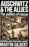 Auschwitz & the Allies: the Politics of Rescue - Could the Jews Have Been Saved? Gilbert, Martin