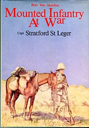 Mounted Infantry at War: Boer War Sketches St. Leger, Stratford foreword Peter Stiff