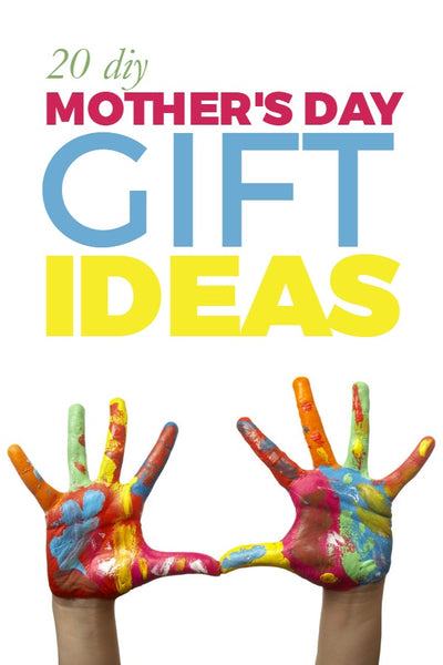 20 DIY Mother's Day Gift Ideas