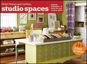 Better Homes and Gardens Studio Spaces: Projects, Inspiration & Ideas for Your Creative Place (Better Homes & Gardens Crafts)
