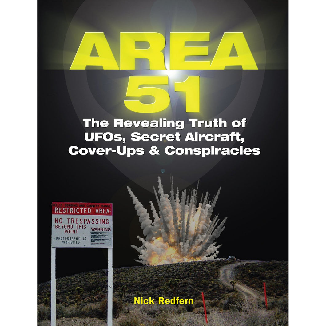 Area 51: The Revealing Truth of UFOs, Secret Aircraft, Cover-Ups And Conspiracies