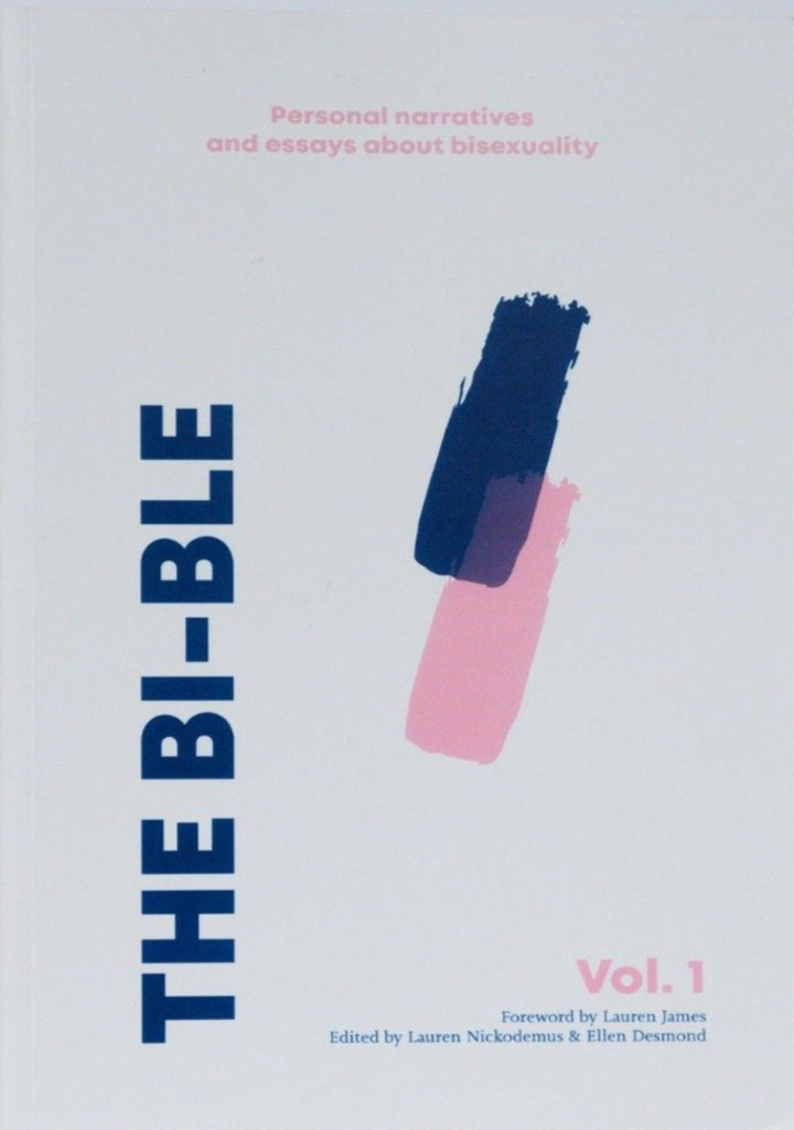 The Bi-ble: Essays and Narratives About Bisexuality — Volume One