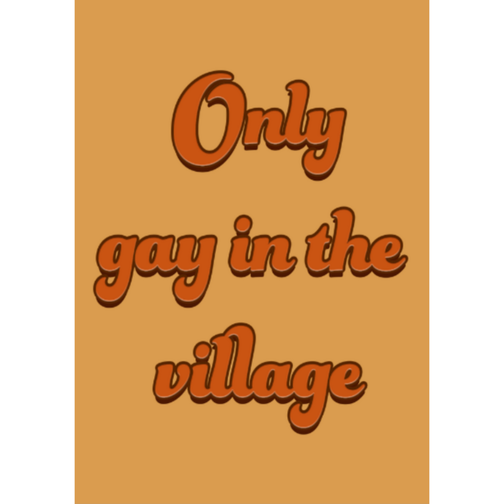 Only Gay In The Village Print