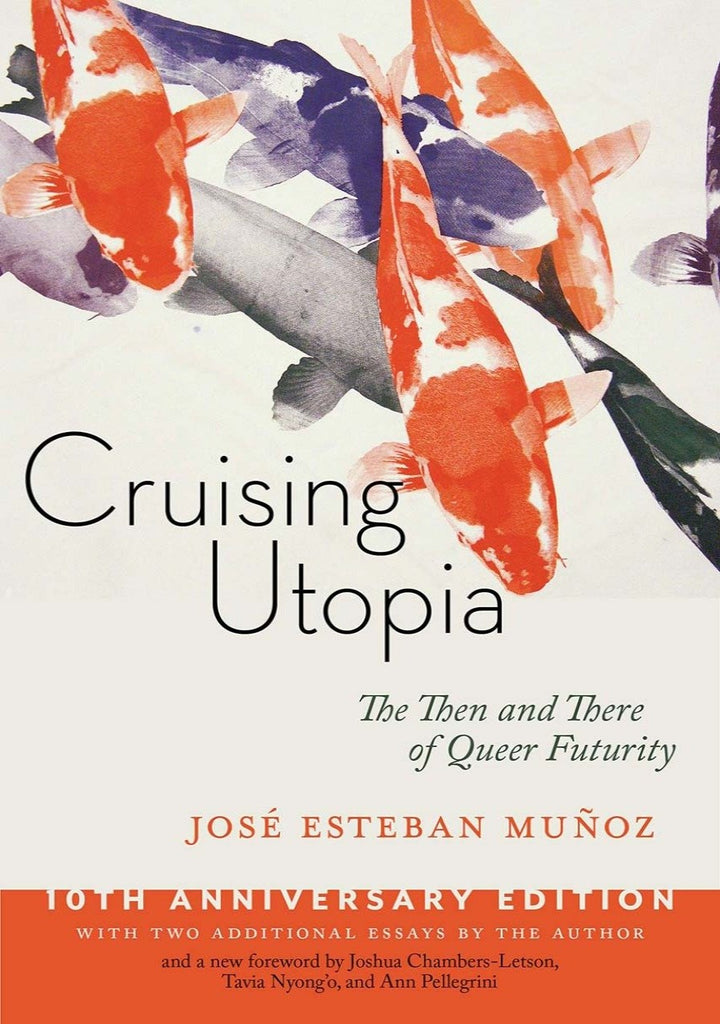 Cruising Utopia: The Then and There of Queer Futurity (Sexual Cultures #50)
